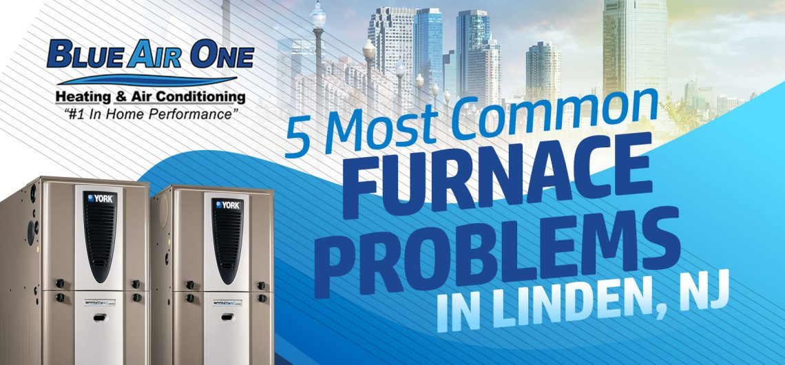 5 Most Common Furnace Problems in Linden, NJ