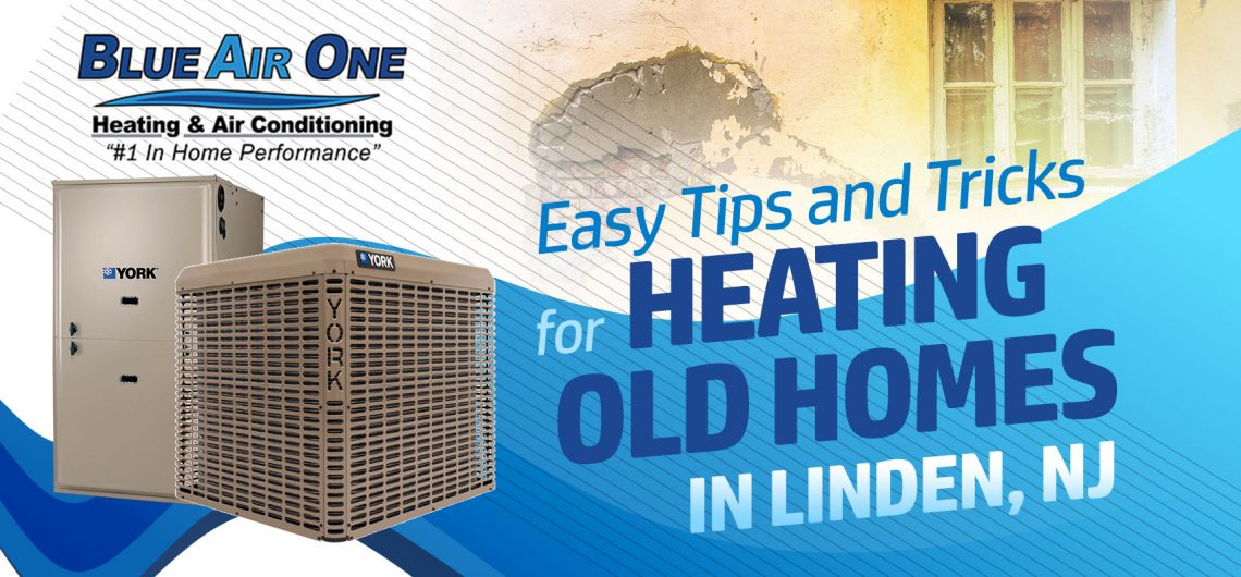 Easy Tips and Tricks for Heating Old Homes in Linden, NJ