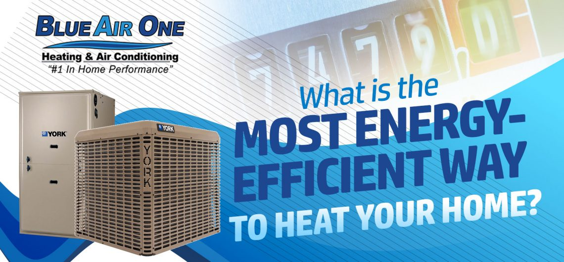 What is The Most Energy-Efficient Way to Heat Your Home?