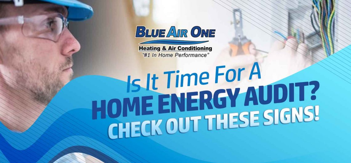 Is It Time For A Home Energy Audit? Check Out These Signs!