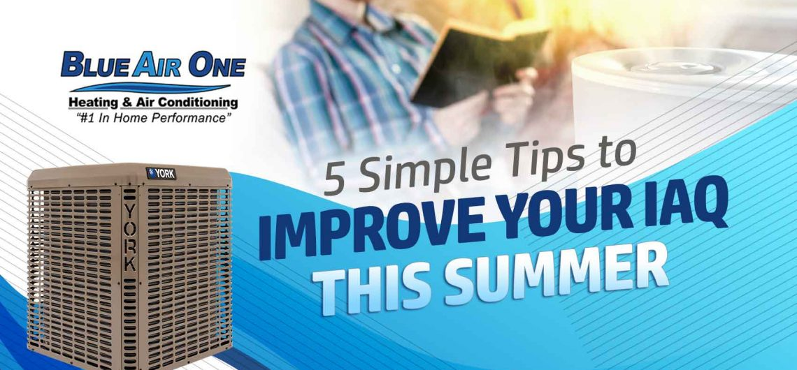 5 Simple Tips to Improve Your IAQ This Summer