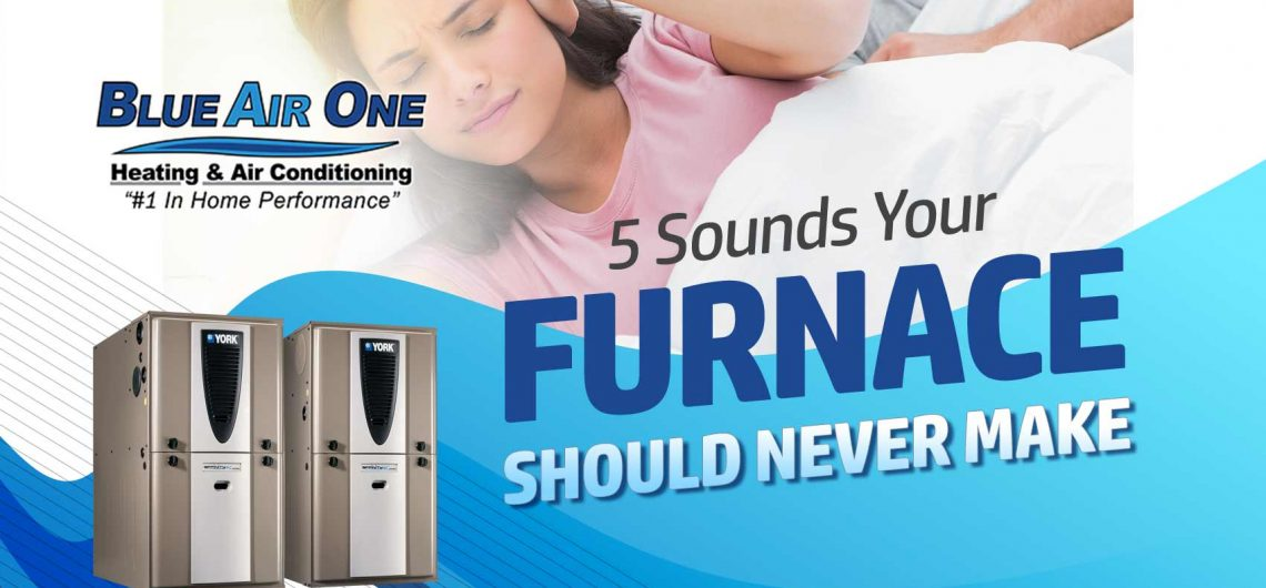 5 Sounds Your Furnace Should Never Make